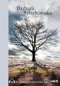 Barbara Rybałtowska - Jak to się skończy. Saga T.6 audiobook