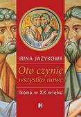 Irina Jazykowa - Oto czynię wszystko nowe. Ikona w XX wieku