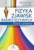 Włodzimierz Łazowski - Fizyka zjawisk radiestezyjnych. Teoria i praktyka