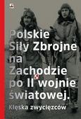 Opracowanie zbiorowe - Polskie Siły Zbrojne Na Zachodzie po II Wojnie Światowej
