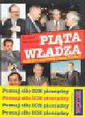 Gabryel P., Zieleniewski M. - Piąta władza, czyli kto naprawdę rządzi Polską?