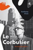 Anthony Flint - Le Corbusier. Architekt jutra