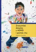 Kamińska Magdalena - Zrozumieć dziecko z ADHD i pomóc mu