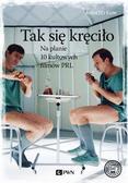 Klim Andrzej - Tak się kręciło. Na planie 10 kultowych filmów PRL