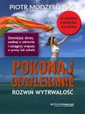 Piotr Modzelewski - POKONAJ ODWLEKANIE ROZWIŃ WYTRWAŁOŚĆ