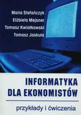 Elżbieta Mejsner, Tomasz Kwiatkowski, Maria Stafa - Informatyka dla ekonomistów. Przykłady i ćwiczenia