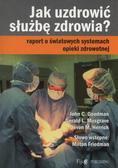 Goodman John C., Musgrave Gerald L., Herrick Devon M. - Jak uzdrowić służbę zdrowia?. Raport o światowych systemach opieki zdrowotnej