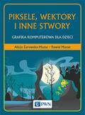 Żarowska-Mazur Alicja, Mazur Dawid - Piksele, wektory i inne stwory. Grafika komputerowa dla dzieci
