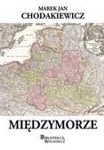 Chodakiewicz Marek Jan - Międzymorze