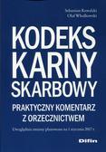 Kowalski Sebstian, Włodkowski Olaf - Kodeks karny skarbowy Praktyczny komentarz z orzecznictwem. Uwzględnia zmiany planowane na 1 stycznia 2017 r.