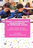 Dzieci z trudnościami adaptacyjnymi w młodszym wieku. Aspekty rozwojowe i edukacyjne w kontekście specyfiki różnic kulturowych