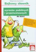 Iwanowicz Małgorzata - Bajkowy słownik wyrazów podobnych i przeciwstawnych dla dzieci