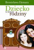 Dymara Bronisława - Dziecko w świecie rodziny
