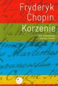 Mysłakowski Piotr, Sikorski Andrzej - Fryderyk Chopin Korzenie