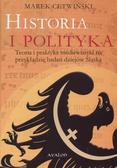 Cetwiński Marek - Historia i polityka. Teoria i praktyka mediewistyki na przykładzie badań dziejów Śląska