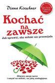 Kirschner Diana - Kochać na zawsze Jak sprawić żeby miłość nie przemijała