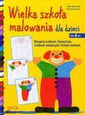 Bernfels Alex, Land Norbert - Wielka szkoła malowania dla dzieci od 4 lat. Malujemy kredkami flamastrami kredkami woskowymi i farbami wodnymi
