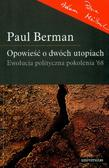 Berman Paul - Opowieść o dwóch utopiach Ewolucja polityczna pokolenia `68