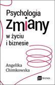 Chimkowska Angelika - Psychologia zmiany w życiu i biznesie