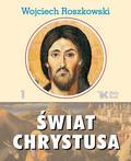Wojciech Roszkowski - Świat Chrystusa T.1