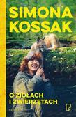 Kossak Simona - O ziołach i zwierzętach