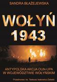 Błażejewska Sandra - Wołyń 1943. Antypolska akcja OUN-UPA w województwie wołyńskim