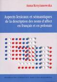 Krzyżanowska Anna - Aspects lexicaux et semantiques de la description des noms d`affect en francais et en polonais
