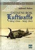 Alfred Price - Zdarzyło się w XX wieku. Ostatni rok Luftwaffe