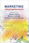 Grażyna Rosa, Mariusz Jedliński, Urszula Chrąchol-Barczyk - Marketing usług logistycznych