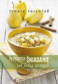 Ruszniak Renata - Po pierwsze śniadanie. Jak jedzą szczupli (dodruk 2018)
