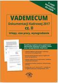 Vademecum dokumentacji kadrowej 2017 Część 2. Urlopy, czas pracy, wynagrodzenia + CD z wzorami dokumentów