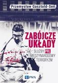 Gasztold Przemysław - Zabójcze układy. Służby PRL i międzynarodowy terroryzm