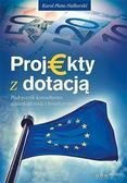 Karol Plata- Nalborski - Projekty z dotacją. Podręcznik konsultanta...