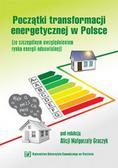 red.Graczyk Alicja Małgorzata - Początki transformacji energetycznej w Polsce ze szczególnym uwzględnieniem rynku energii odnawialnej