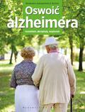 Jakimowicz-Klein Barbara - Oswoić alzheimera. Rozumiem, akceptuję, wspieram