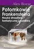 Alex Boese - Potomkowie Frankensteina. Nauka straszliwa, fantastyczna, osobliwa