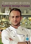 Jerzy Knappe - Zapraszam do stołu. Kuchnia Jerzego Knappe