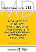 red.Szczepankiewicz Elżbieta Izabela - Rachunkowość funduszy inwestycyjnych oraz towarzystw nimi zarządzających w przykładach i zadaniach. Materiały dydaktyczne