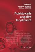 Kalina Adam, Mazurkow Aleksander, Witkowski Waldemar - Projektowanie zespołów łożyskowych