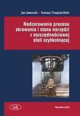 Jaworski Jan,  Trzepieciński Tomasz - Nadzorowanie procesu skrawania i stanu narzędzi z oszczędnościowej stali szybkotnącej