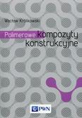Królikowski Wacław - Polimerowe kompozyty konstrukcyjne
