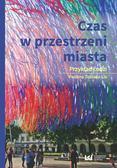 Paulina Tobiasz-Lis - Czas w przestrzeni miasta. Przykład Łodzi