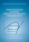 red.Białko Bogusław, red.Królicki Zbigniew, red.Zajączkowski Bartosz - Termodynamiczne podstawy obiegów chłodniczych i kriogenicznych