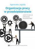 Jagoda Agnieszka - Organizacja pracy w przedsiębiorstwie. Identyfikacja, diagnoza, perspektywy