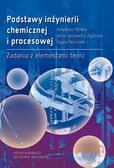 Podstawy inżynierii chemicznej i procesowej. Zadania z elementami teorii