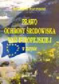 Paczuski R. - Prawo ochrony środowiska Unii Europejskiej w zarysie