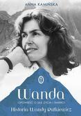 Kamińska Anna - Wanda. Opowieść o sile życia i śmierci. Historia Wandy Rutkiewicz