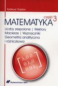 Trajdos Tadeusz - Matematyka Część 3 Liczby zespolone Wektory macierze Wyznaczniki Geometria analityczna i różniczkowa