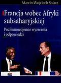 Solarz Marcin Wojciech - Francja wobec afryki subsaharyjskie (uszkodzona okładka)