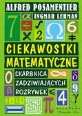 Lehmann Ingmar, Posamentier Alfred S. - Ciekawostki matematyczne. Skarbnica Zadziwiających rozrywek